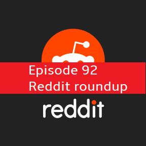 Episode 92 - Reddit Roundup